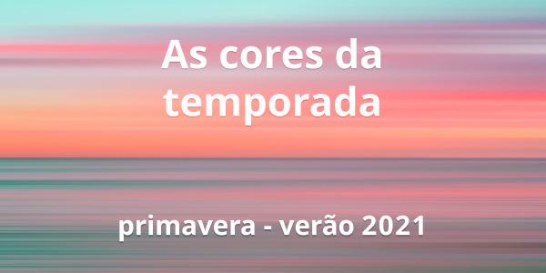 As Cores da temporada Primavera-Verão 2021