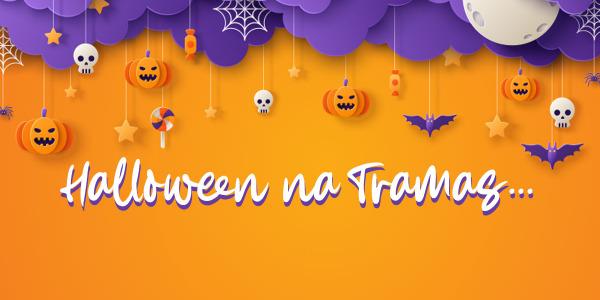 Preços de Medo neste Halloween na Tramas